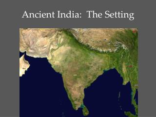 Ancient India:  The Setting