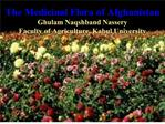 The Medicinal Flora of Afghanistan  Ghulam Naqshband Nassery Faculty of Agriculture, Kabul University