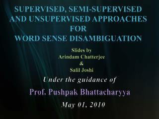 Supervised, semi-supervised and  Unsu pervised  approaches  for  word sense disambiguation