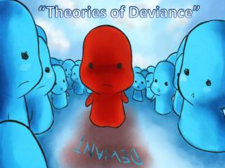 """Theories of Deviance"""