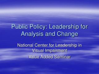 Public Policy: Leadership for Analysis and Change