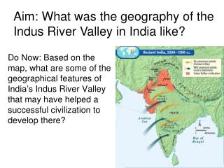 Aim:  What was the geography of the Indus River Valley  in India like ?