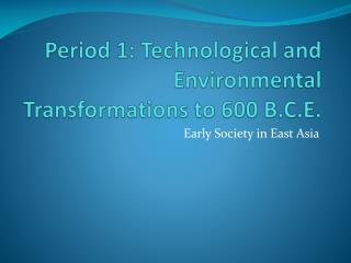 Period 1: Technological and Environmental Transformations to 600 B.C.E.