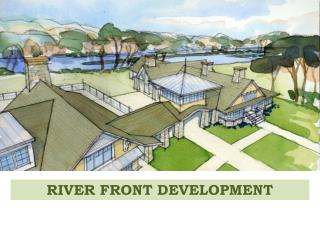 RIVER  FRONT DEVELOPMENT