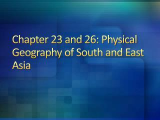 Chapter 23 and 26: Physical Geography of South and East Asia
