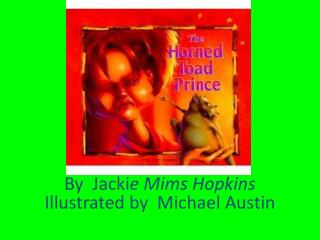 By  Jacki e Mims Hopkins Illustrated by  Michael Austin