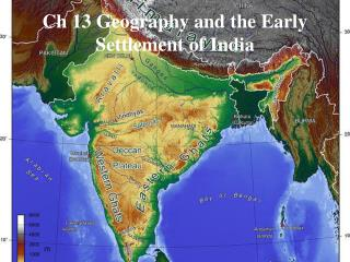 Ch  13 Geography and the Early Settlement of India