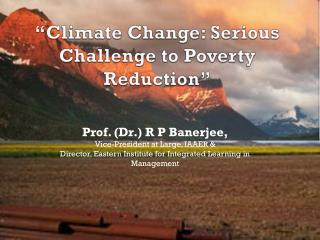 """Climate Change: Serious Challenge to Poverty Reduction"""