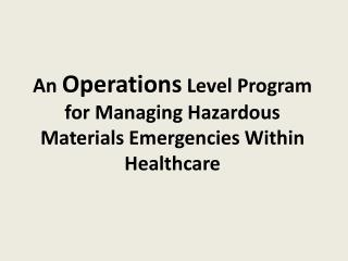 An  Operations  Level Program for Managing Hazardous Materials Emergencies Within Healthcare