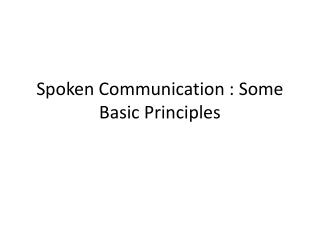 Spoken Communication : Some Basic Principles