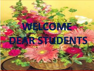 WELCOME   DEAR STUDENTS