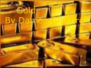 Gold By Damon  G ilmore