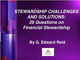 STEWARDSHIP CHALLENGES  AND SOLUTIONS: 20 Questions on           Financial Stewardship