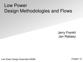 Low Power  Design Methodologies and Flows