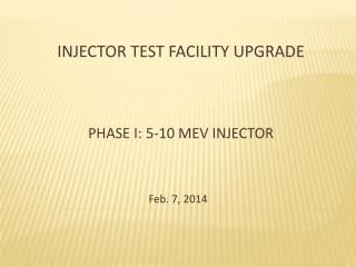 Injector Test facility Upgrade Phase I: 5-10 Mev Injector