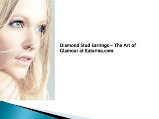 Diamond stud earrings - The art of glamour at Katarina.com