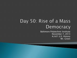 Day  50 :  Rise of a Mass Democracy