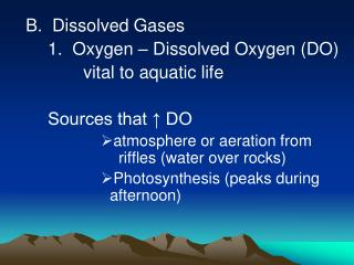 B.  Dissolved Gases 1.  Oxygen – Dissolved Oxygen (DO) vital to aquatic life Sources that ↑ DO