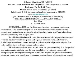 Syllabus Chemistry 101 Fall 2010 Sec. 501 (MWF 8:00-8:50) Sec 505 (MWF 12:40-1:30) RM 100 HELD Professor: Dr. Earle G. S