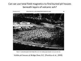 Can we use total field magnetics to find buried pit houses beneath layers of volcanic ash?