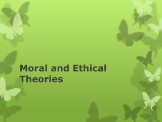 Moral and Ethical Theories