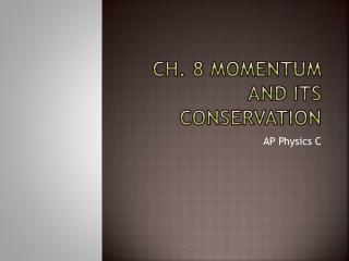 Ch. 8 Momentum and its conservation
