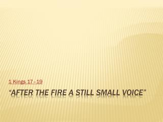 """After the Fire a Still Small Voice"""