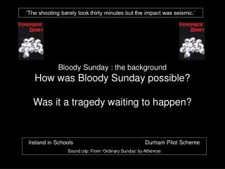 Bloody Sunday : the background How was Bloody Sunday possible? Was it a tragedy waiting to happen?