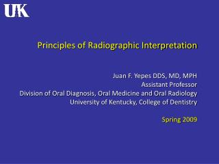 Principles of Radiographic Interpretation Juan F.  Yepes DDS , MD, MPH Assistant Professor