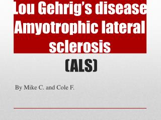 Lou Gehrig's disease Amyotrophic lateral sclerosis (ALS)