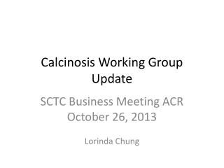 Calcinosis  Working Group Update