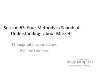Session 63: Four Methods in Search of Understanding Labour Markets