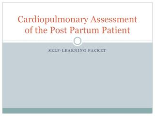 Cardiopulmonary Assessment of the Post Partum Patient