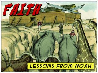 What living lessons can  21 st -century Christians learn from Noah about  FAITH ?
