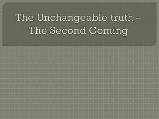 The Unchangeable  truth – The Second Coming