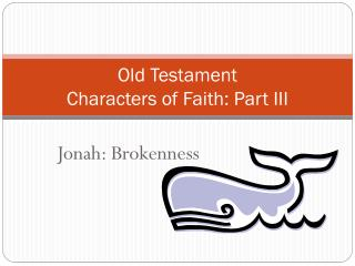 Old Testament  Characters of Faith: Part III