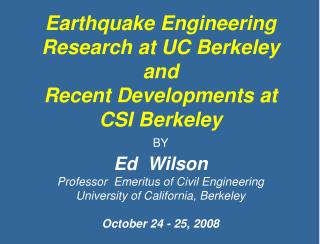Earthquake Engineering Research at UC Berkeley  and Recent Developments at CSI Berkeley  BY Ed  Wilson Professor  Emerit