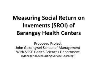 Measuring Social  Return on  Invements  (SROI)  of  Barangay  Health  Centers