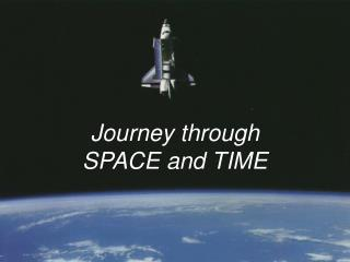 Journey through  SPACE and TIME