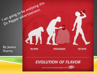 I am going to be analyzing this Dr. Pepper advertisement.
