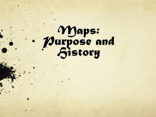 Maps: Purpose and History