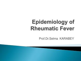 Epidemiology  of  Rheumatic  Fever