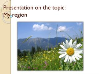 Presentation on the topic:  My  region