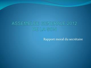 ASSEMBLEE GENERALE 2012  DE LA SON