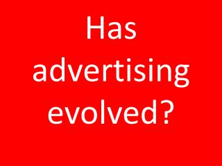 Has advertising evolved?
