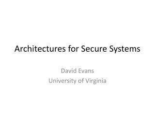 Architectures for Secure Systems