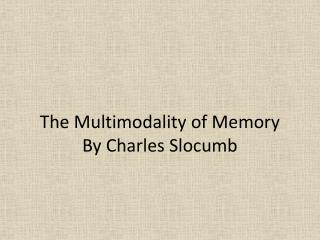 The Multimodality of Memory  By Charles  Slocumb