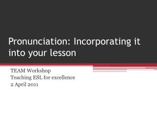 Pronunciation: Incorporating it into your lesson