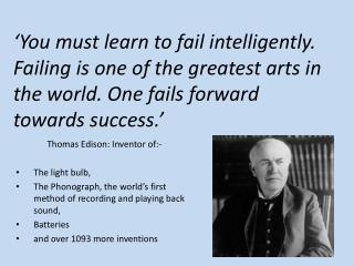 Thomas Edison: Inventor of:- The light bulb,
