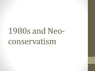 1980s and Neo-conservatism